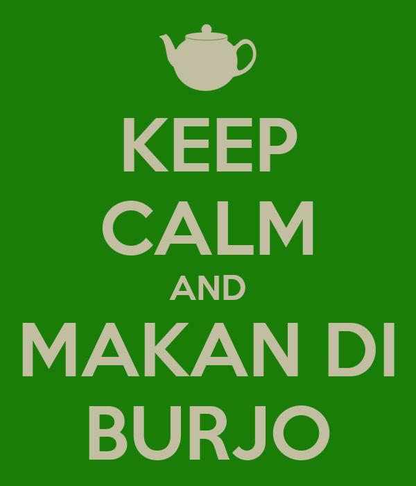 KEEP CALM AND MAKAN DI BURJO