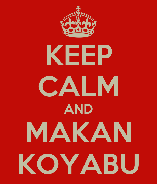 KEEP CALM AND MAKAN KOYABU