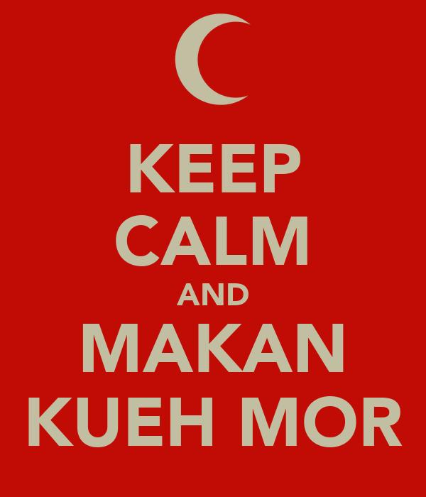 KEEP CALM AND MAKAN KUEH MOR