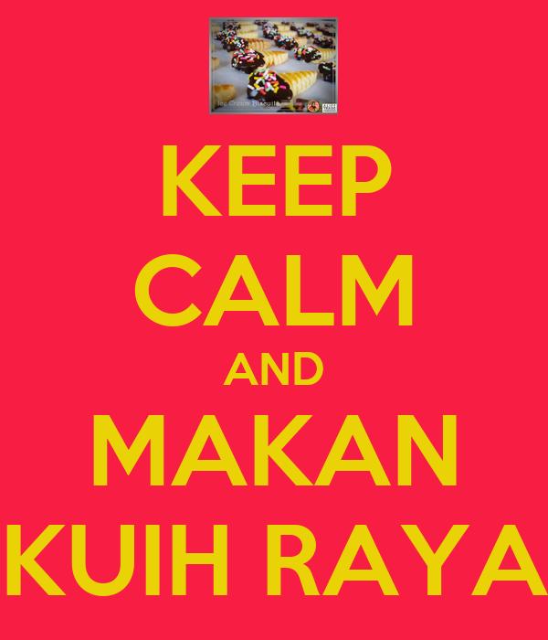 KEEP CALM AND MAKAN KUIH RAYA
