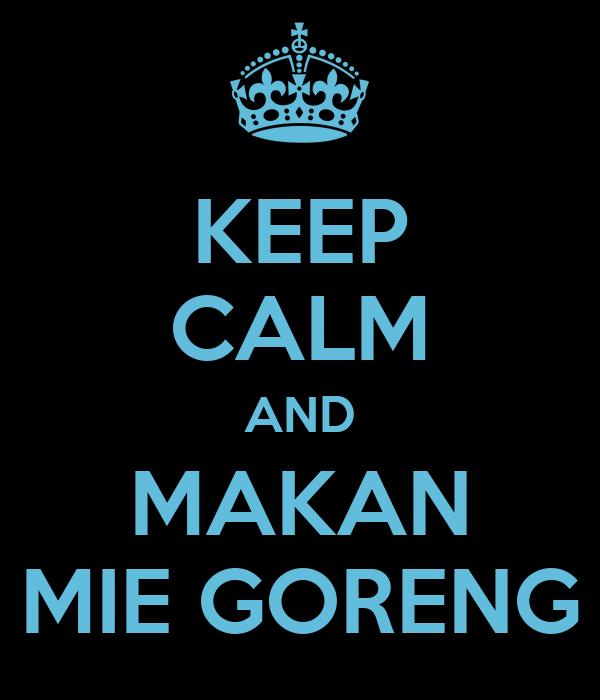 KEEP CALM AND MAKAN MIE GORENG