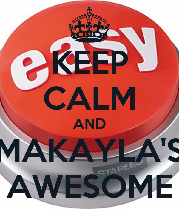 KEEP CALM AND MAKAYLA'S AWESOME