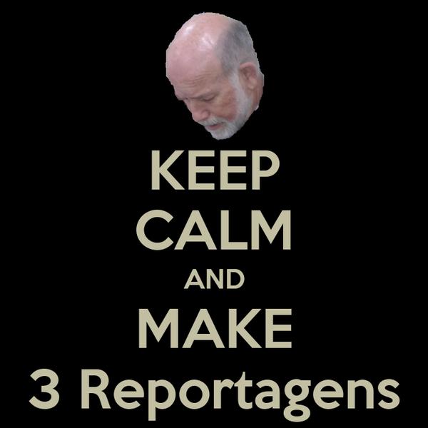 KEEP CALM AND MAKE 3 Reportagens