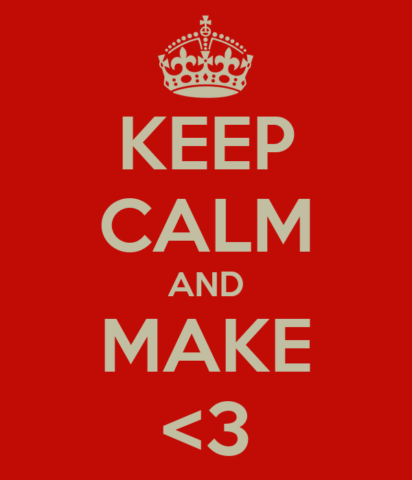 KEEP CALM AND MAKE <3