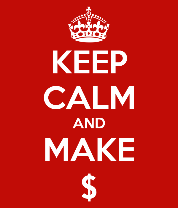 KEEP CALM AND MAKE $