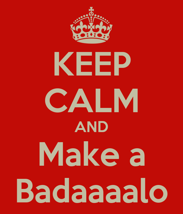 KEEP CALM AND Make a Badaaaalo