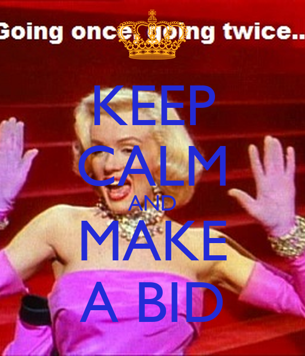 KEEP CALM AND MAKE A BID