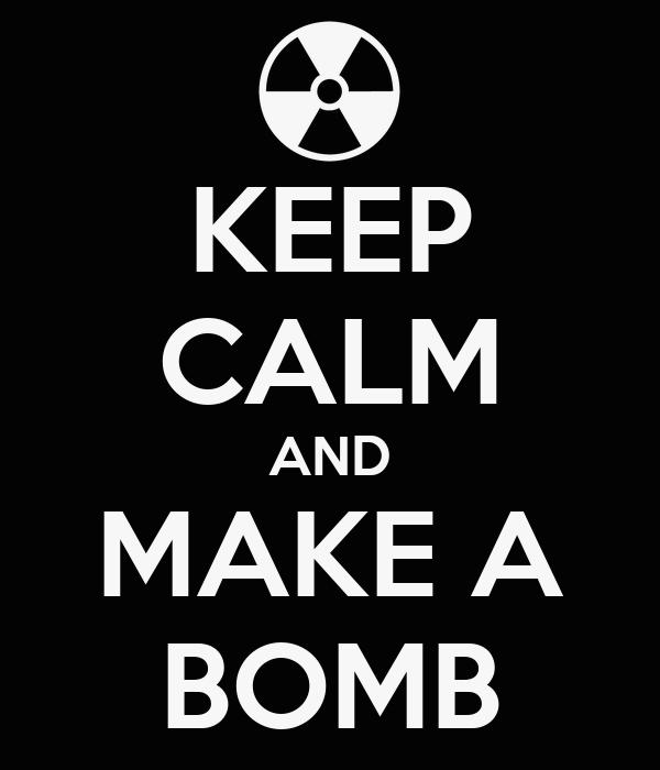KEEP CALM AND MAKE A BOMB