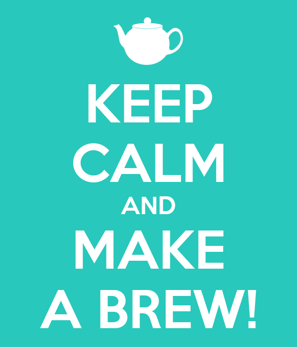 KEEP CALM AND MAKE A BREW!