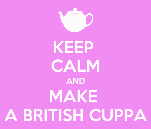 KEEP  CALM AND MAKE  A BRITISH CUPPA