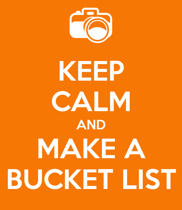 Image result for Keep Calm I have a bucket list sign