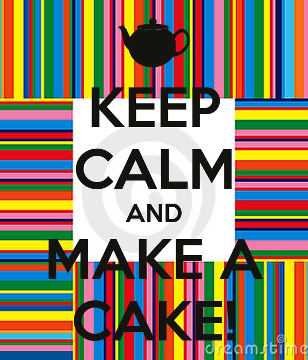 KEEP CALM AND MAKE A CAKE!
