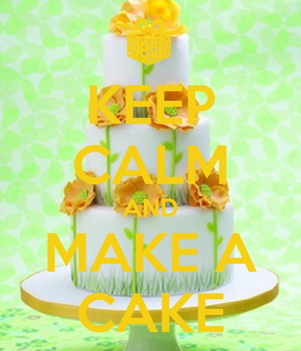 KEEP CALM AND MAKE A CAKE