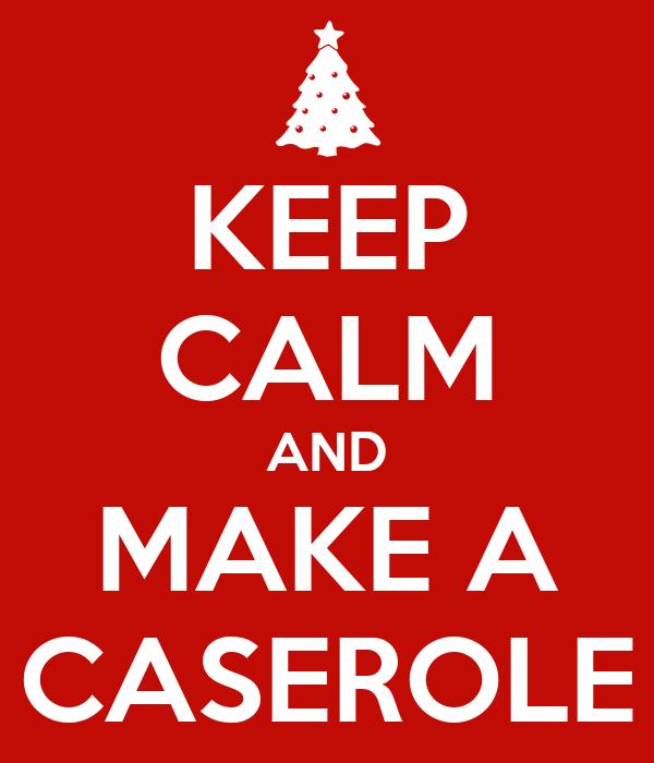 KEEP CALM AND MAKE A CASEROLE