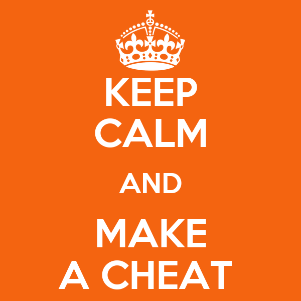 KEEP CALM AND MAKE A CHEAT
