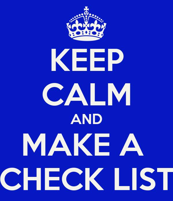 KEEP CALM AND MAKE A  CHECK LIST