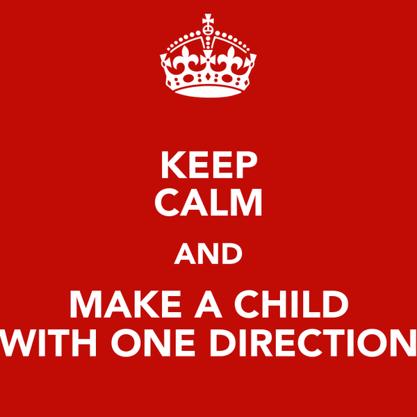 KEEP CALM AND MAKE A CHILD WITH ONE DIRECTION