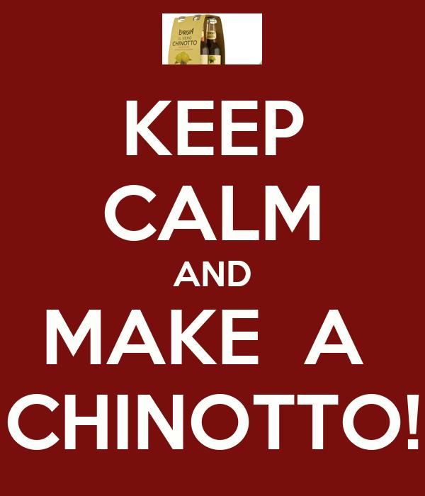 KEEP CALM AND MAKE  A  CHINOTTO!