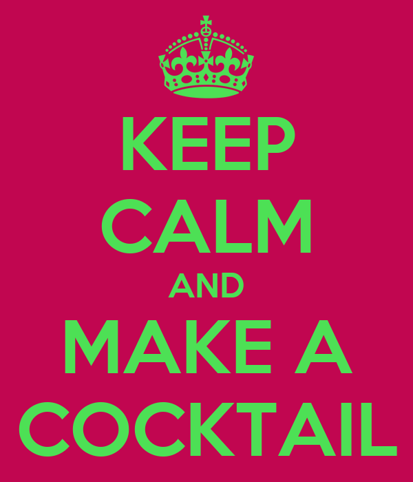 KEEP CALM AND MAKE A COCKTAIL