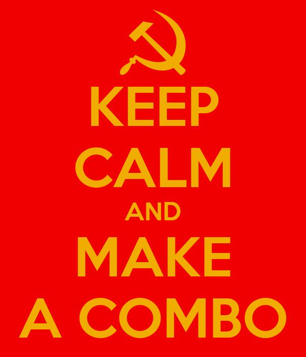 KEEP CALM AND MAKE A COMBO