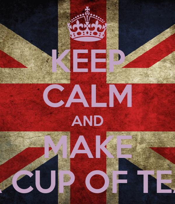 KEEP CALM AND MAKE A CUP OF TEA
