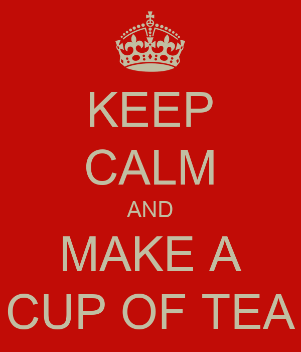 KEEP CALM AND MAKE A CUP OF TEA