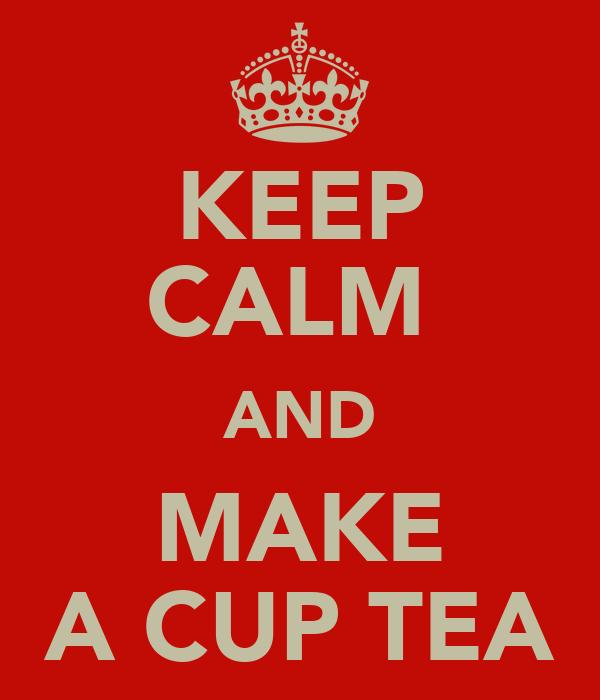 KEEP CALM  AND MAKE A CUP TEA