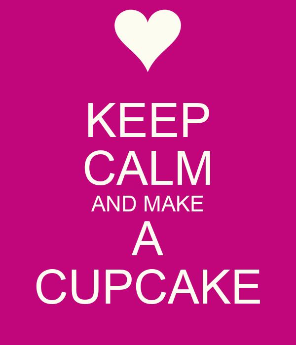 KEEP CALM AND MAKE A CUPCAKE