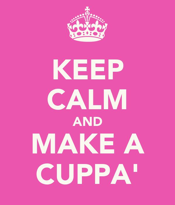 KEEP CALM AND MAKE A CUPPA'