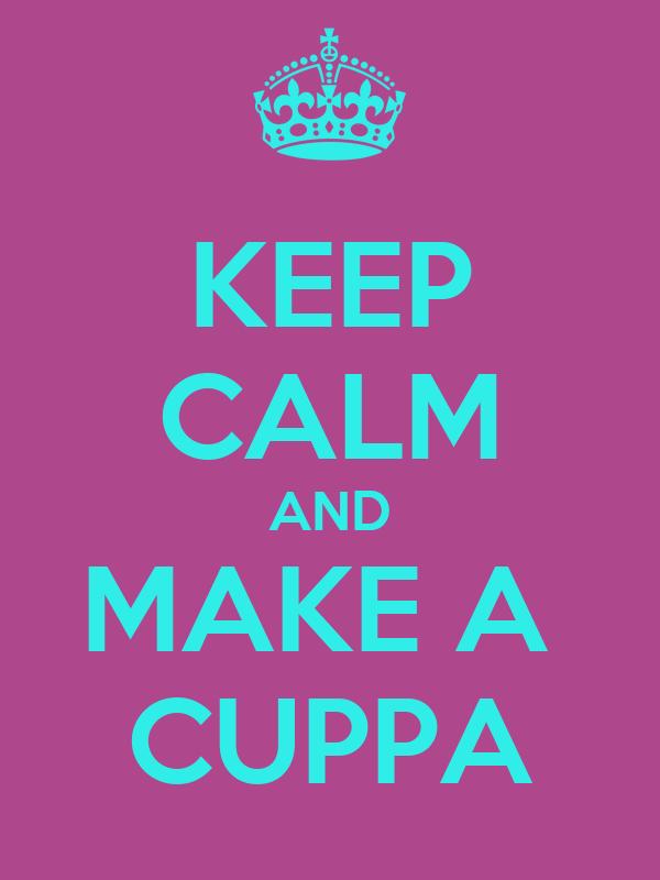KEEP CALM AND MAKE A  CUPPA