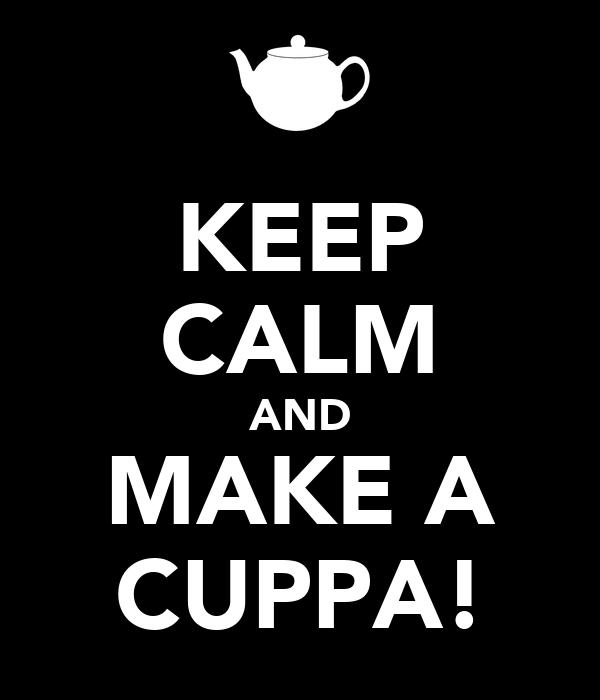 KEEP CALM AND MAKE A CUPPA!