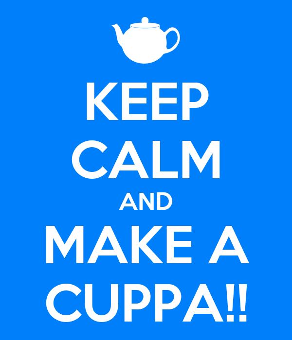 KEEP CALM AND MAKE A CUPPA!!