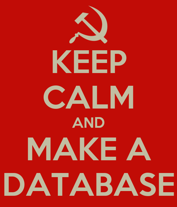 KEEP CALM AND MAKE A DATABASE