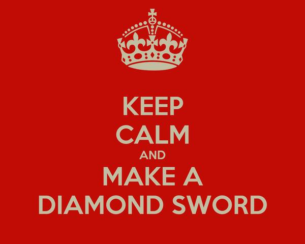 KEEP CALM AND MAKE A DIAMOND SWORD