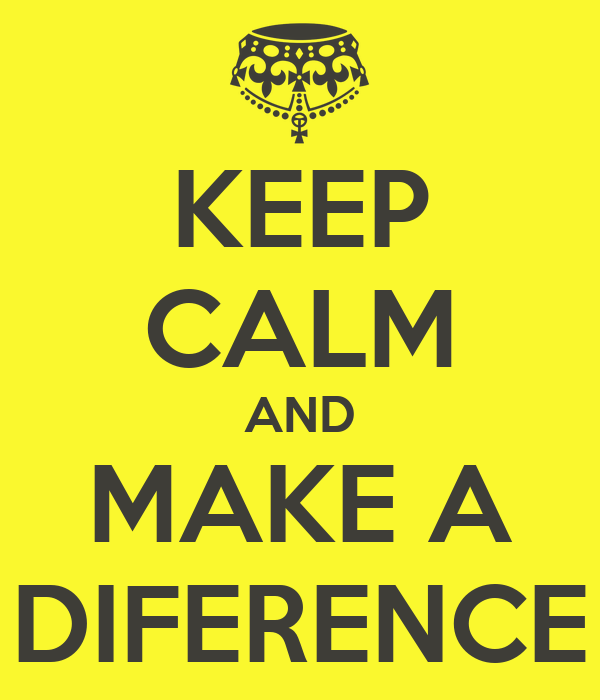 KEEP CALM AND MAKE A DIFERENCE