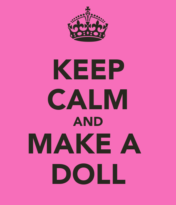 KEEP CALM AND MAKE A  DOLL