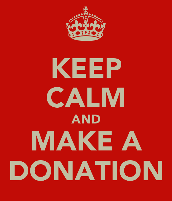 KEEP CALM AND MAKE A DONATION