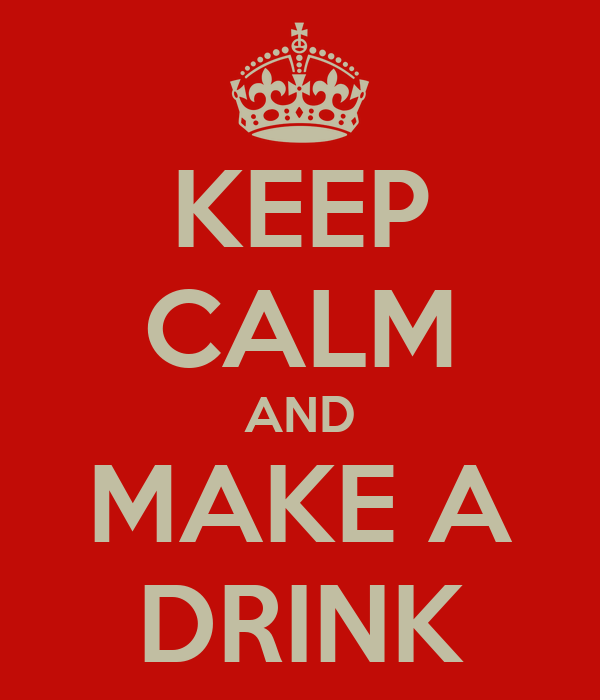KEEP CALM AND MAKE A DRINK