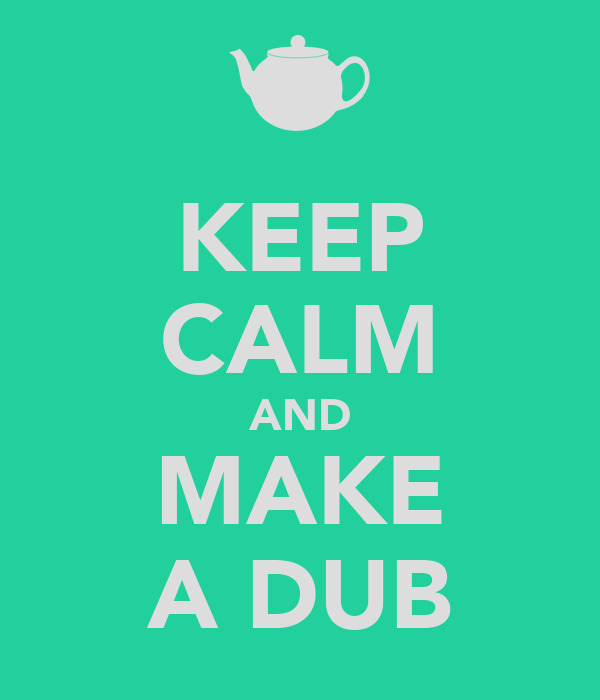KEEP CALM AND MAKE A DUB