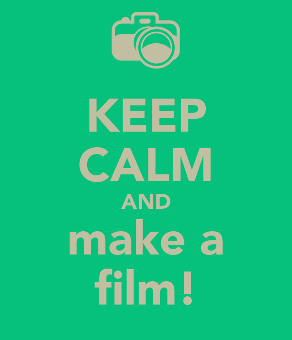 KEEP CALM AND make a film!