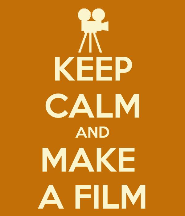 KEEP CALM AND MAKE  A FILM