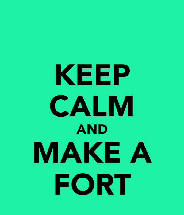 KEEP CALM AND MAKE A FORT
