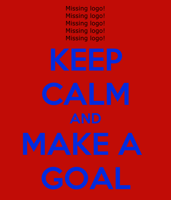 KEEP CALM AND MAKE A  GOAL