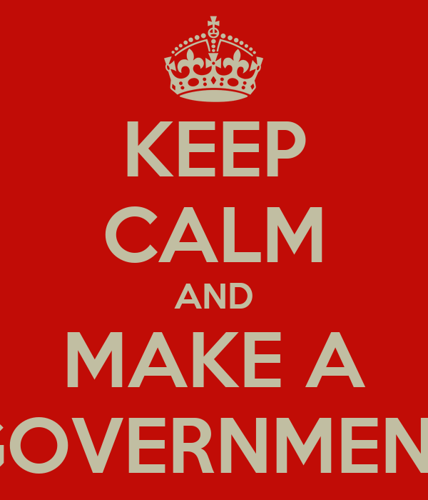KEEP CALM AND MAKE A GOVERNMENT
