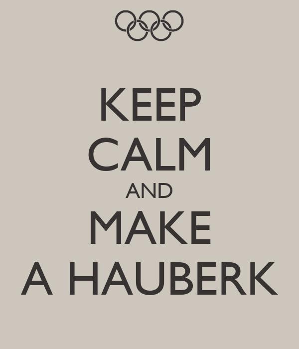 KEEP CALM AND MAKE A HAUBERK