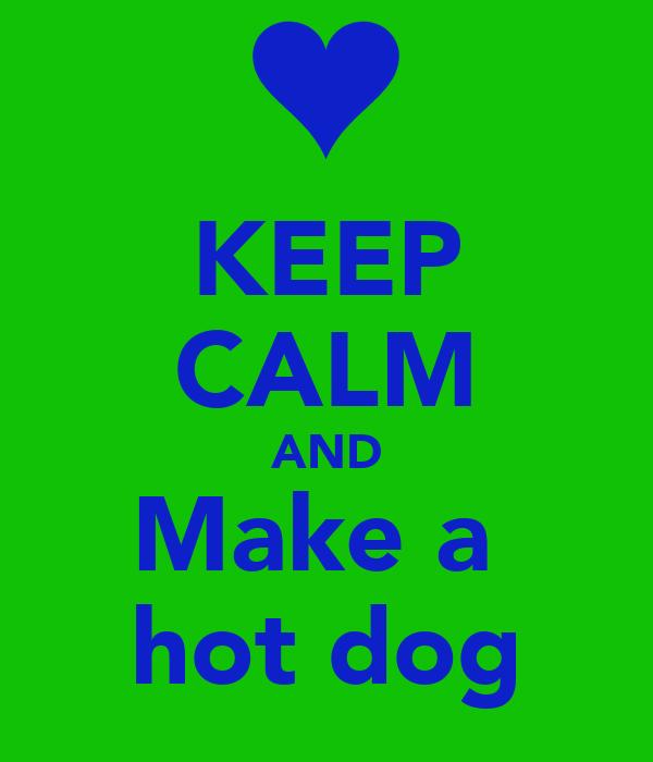 KEEP CALM AND Make a  hot dog