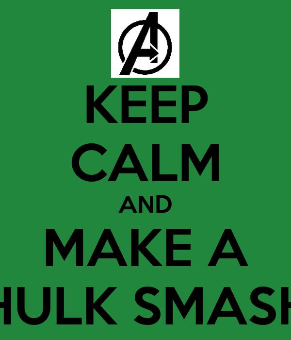 KEEP CALM AND MAKE A HULK SMASH