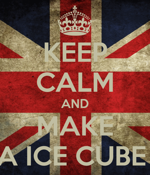 KEEP CALM AND MAKE A ICE CUBE