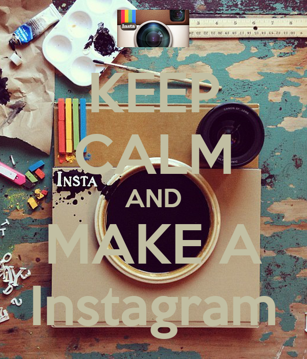 KEEP CALM AND MAKE A Instagram
