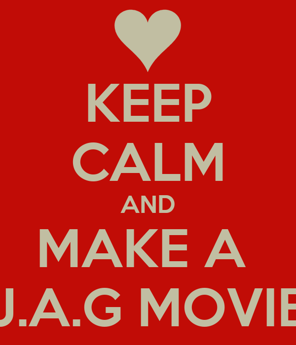 KEEP CALM AND MAKE A  J.A.G MOVIE